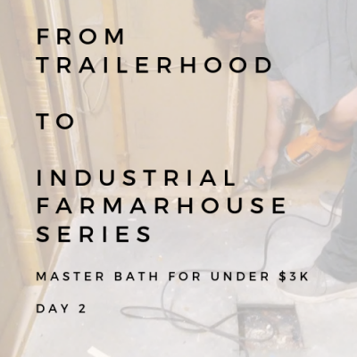 BATHROOM REMODEL: FROM TAILERHOOD TO INDUSTRIAL FARMHOUSE SERIES DAY 2