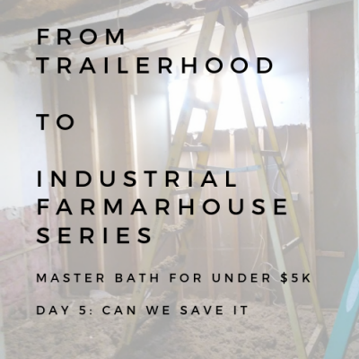 BATHROOM REMODEL: FROM TAILERHOOD TO INDUSTRIAL FARMHOUSE SERIES: DAY 5