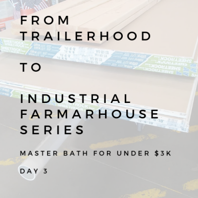 BATHROOM REMODEL: FROM TAILERHOOD TO INDUSTRIAL FARMHOUSE SERIES: day 3