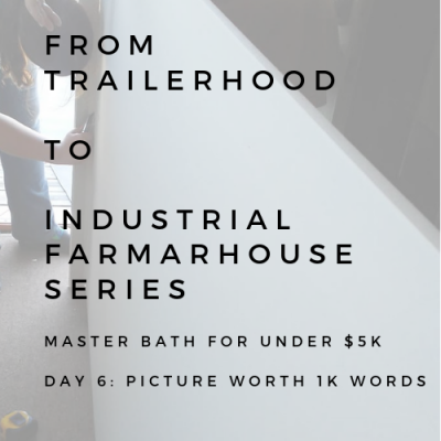 BATHROOM REMODEL: FROM TAILERHOOD TO INDUSTRIAL FARMHOUSE SERIES: DAY 6