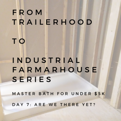 BATHROOM REMODEL: FROM TAILERHOOD TO INDUSTRIAL FARMHOUSE SERIES: DAY 7