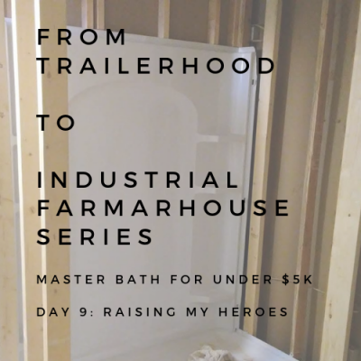BATHROOM REMODEL: FROM TAILERHOOD TO INDUSTRIAL FARMHOUSE SERIES: DAY 9