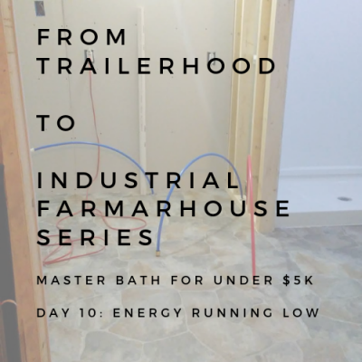 BATHROOM REMODEL: FROM TAILERHOOD TO INDUSTRIAL FARMHOUSE SERIES: DAY 10