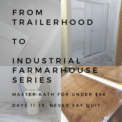 BATHROOM REMODEL: FROM TAILERHOOD TO INDUSTRIAL FARMHOUSE SERIES: DAYs 11-19
