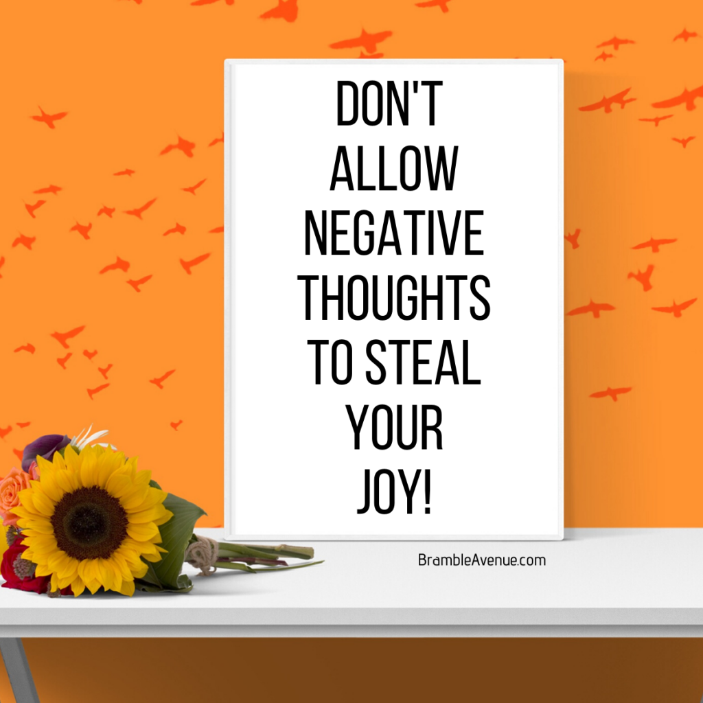 don't allow negative thoughts to steal your joy