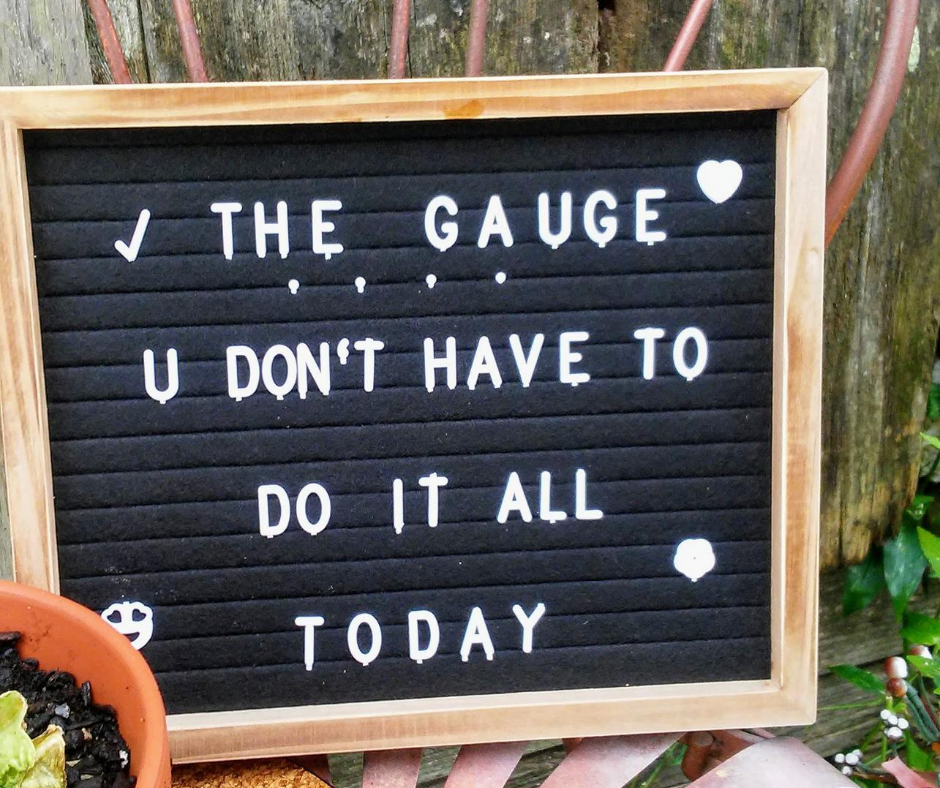 check the gauge you don't have to do it all today