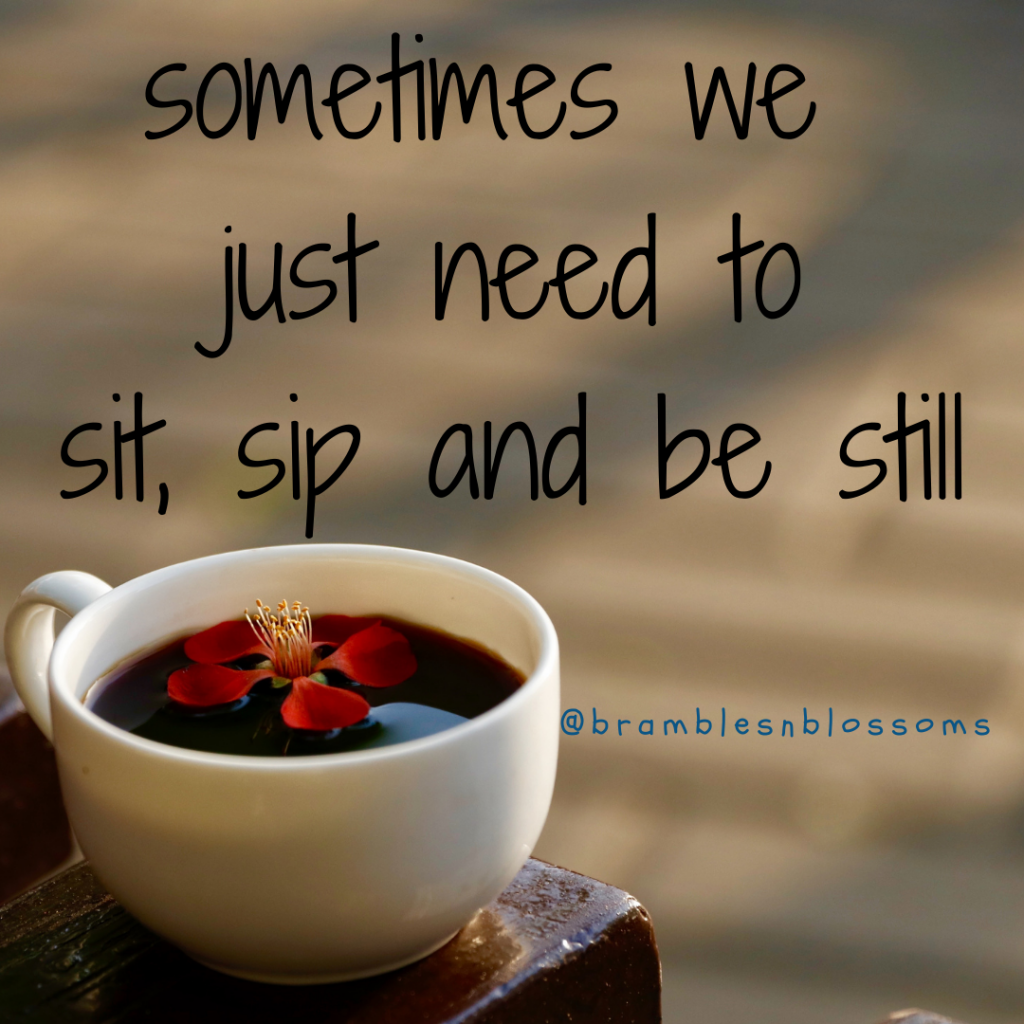 some days you just need to sit, sip and be still