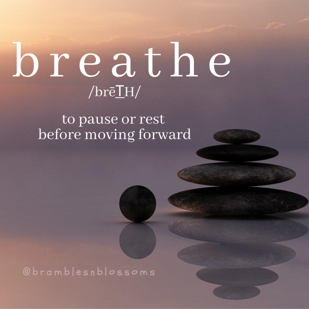 breathe to pause or rest before moving forward