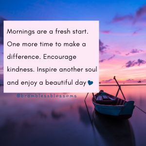 mornings are a fresh start to inspire and make a difference