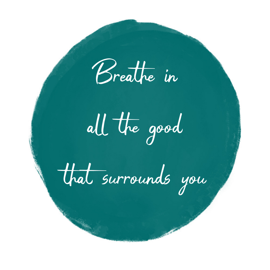breathe in all the good free printable
