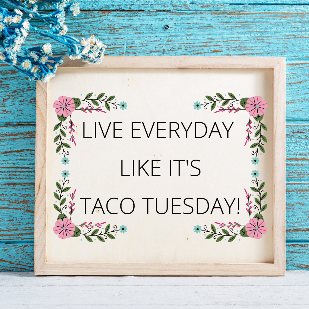live everyday like it's taco tuesday free printable