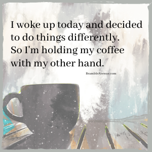 do things differently morning coffee meme