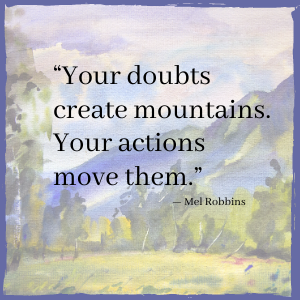 doubts create mountains actions move them mel robbins quote