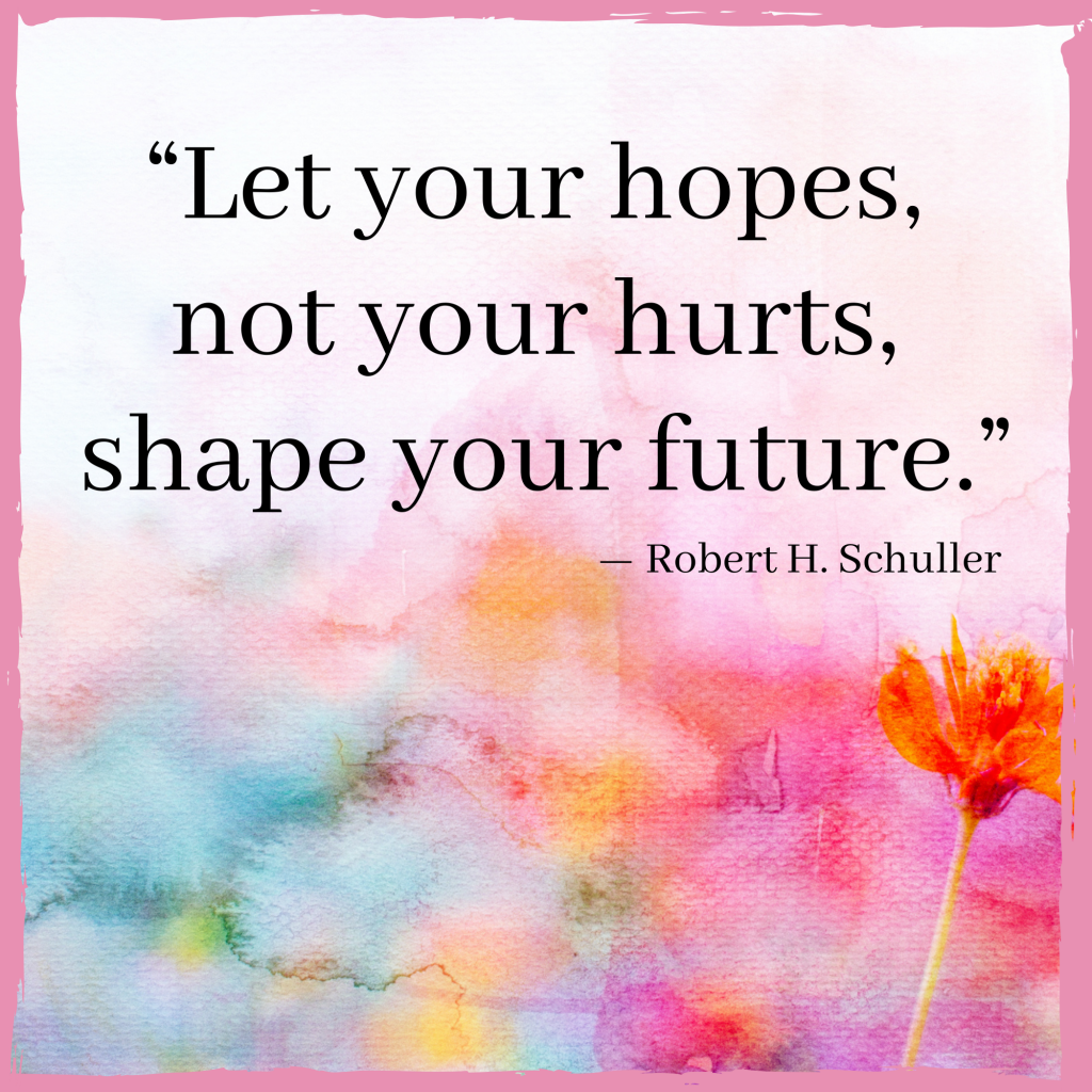 hopes not your hurts shape your future quote