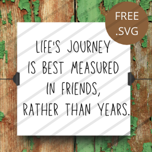 life's journey measured in friends quote free cutting file
